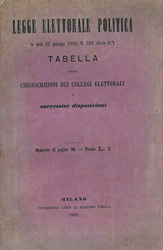 Legge elettorale politica in data 22 gennaio 1882, N. 593 (Serie 3a) . Tabella delle circoscrizioni dei collegi elettorali e successive disposizioni.