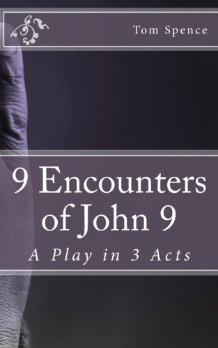 9 Encounters of John 9: A Play in 3 Acts