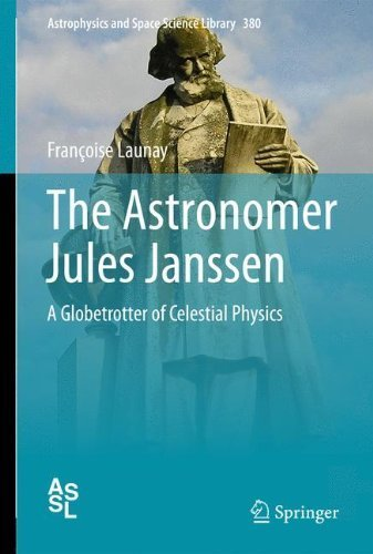 The Astronomer Jules Janssen: A Globetrotter of Celestial Physics (Astrophysics and Space Science Library) by Fran??oise Launay (2011-11-24)
