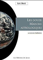 Les douze Maisons astrologiques - La fleur de l'expérience