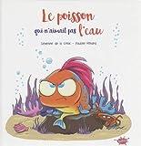 Le poisson qui n'aimait pas l'eau / Pauline Roland   Roland, Pauline (19..-....) - illustratrice. Illustrateur