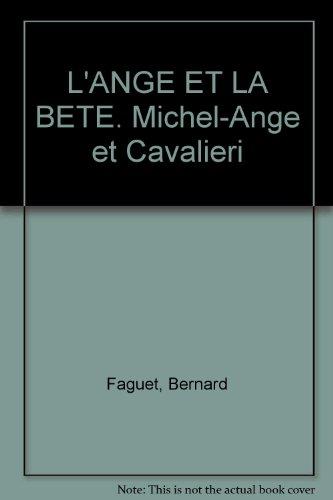 L'Ange et la Bête. Michel-Ange et Cavalieri par Bernard Faguet