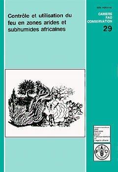 Contrôle et utilisation du feu en zones arides et subhumides africaines par Food and Agriculture Organization of the United Nations