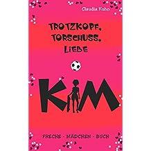 Kim - Trotzkopf, Torschuss, Liebe: Freche - Mädchen - Buch