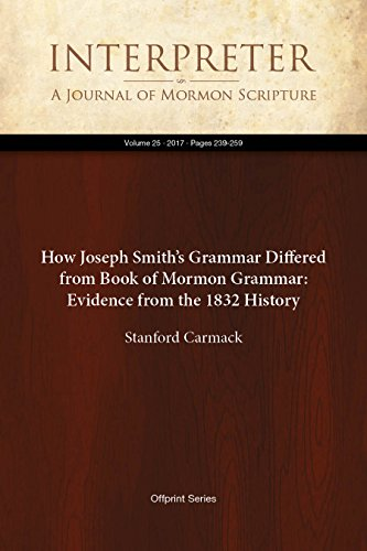 How Joseph Smith's Grammar Differed from Book of Mormon Grammar: Evidence from the 1832 History (Interpreter: A Journal of Mormon Scripture 25) (English Edition) (Journal Of History Mormon)