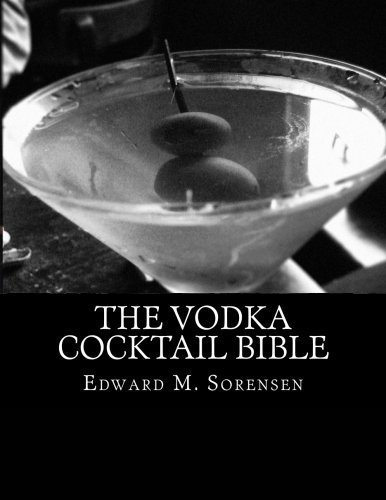 The Vodka Cocktail Bible by Edward M. Sorensen (2015-11-24)