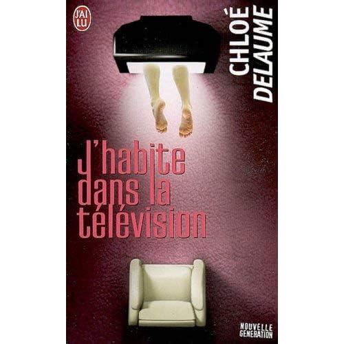 J'habite dans la television by Chloe Delaume(2009-01-20)