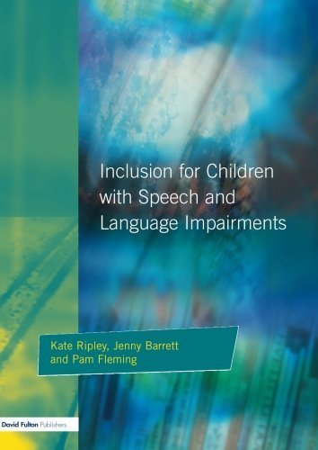 Inclusion for Children with Speech and Language Impairments: Accessing the Curriculum and Promoting Personal and Social Development by Kate Ripley (2001-08-15)
