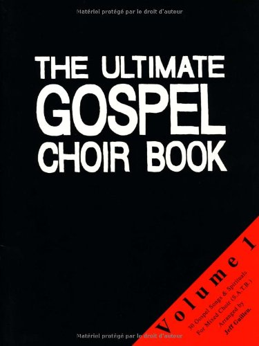 Partition : Ultimate Gospel Choir Book Vol.1 S.A.T.B