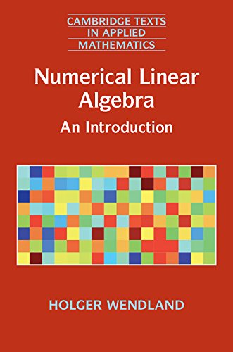 Numerical Linear Algebra: An Introduction (Cambridge Texts in Applied Mathematics)