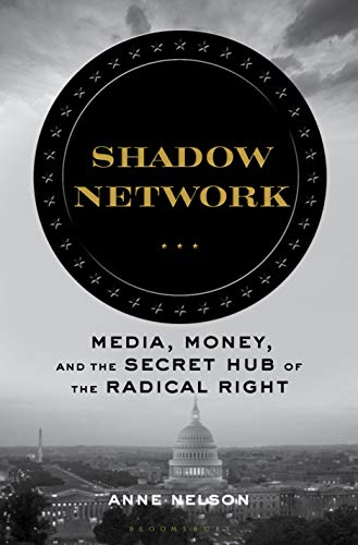 Shadow Network: Media, Money, and the Secret Hub of the Radical Right (English Edition)