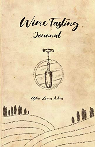 Wine Tasting Journal: Wine Lovers Notes: Wine Tasting & Collection Log Book