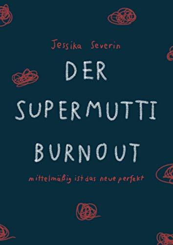 Der Supermutti Burnout: mittelmäßig ist das neue perfekt