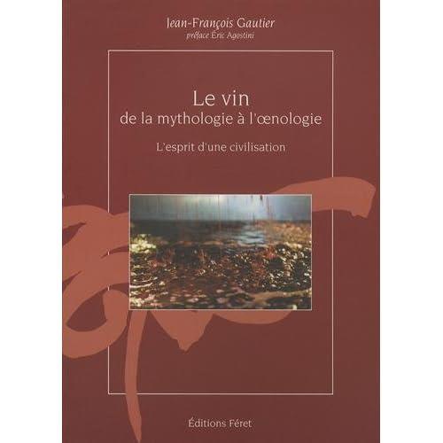 Le vin de la mythologie à l'oenologie, l'esprit d'une civilisation