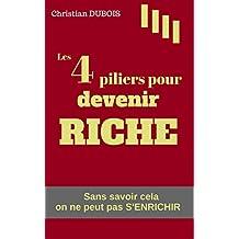 Les 4 piliers pour devenir riche. (Série finances personnelles - livre 2): Sans savoir cela on ne peut pas s'enrichir
