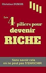 Les 4 piliers pour devenir riche. (Série finances personnelles - livre 1): Sans savoir cela on ne peut pas s'enrichir