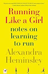 [( Running Like a Girl: Notes on Learning to Run By Heminsley, Alexandra ( Author ) Hardcover Oct - 2013)] Hardcover
