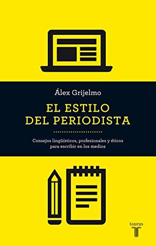 El estilo del periodista (2014): Consejos lingüísticos, profesionales y éticos para escribir en los medios (Pensamiento)