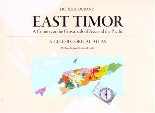 East Timor: A Country at the Crossroads of Asia and the Pacific, a Geo-historical Atlas por Frederic Durand