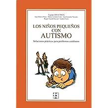 Los Niños Pequeños con Autismo. Soluciones prácticas para problemas cotidianos: Soluciones prácticas para problemas cotidianos: 7 (Educación especial y dificultades de aprendizaje)