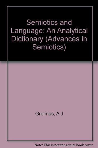 Semiotics and Language: An Analytical Dictionary (Advances in Semiotics) by Algirdas Julien Greimas (1983-01-01)