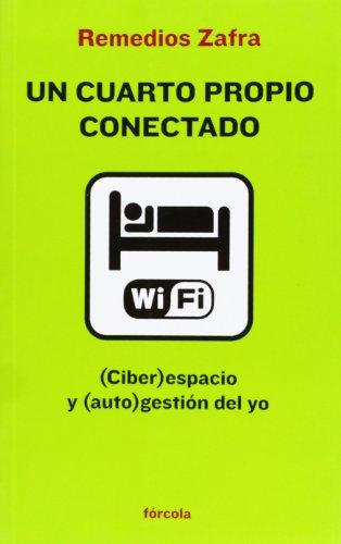 Un cuarto propio conectado: (Ciber)espacio y (auto)gestión del yo (Señales) por Remedios Zafra Alcaraz (1973-)