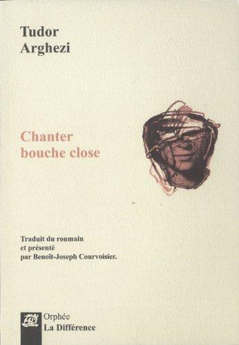 Chanter bouche close : Edition bilingue français-roumain par Tudor Arghezi