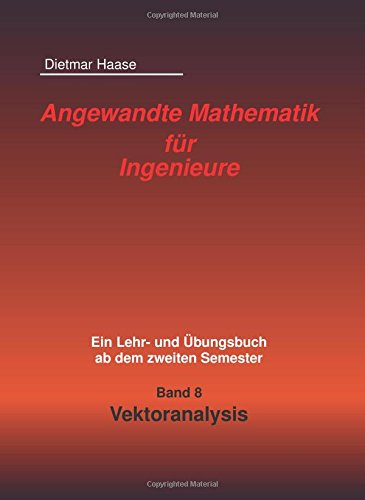 Angewandte Mathematik fuer Ingenieure: Band 8: Vektoranalysis