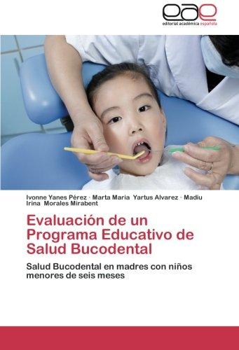 Evaluación de un Programa Educativo de Salud Bucodental: Salud Bucodental en madres con niños menores de seis meses por Ivonne Yanes Pérez