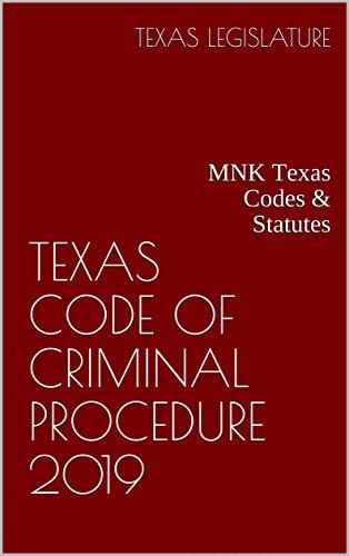TEXAS CODE OF CRIMINAL PROCEDURE 2019: MNK Texas Codes & Statutes (English Edition)