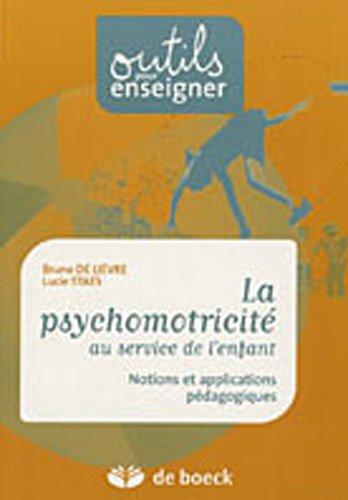 La psychomotricité au service de l'enfant : Notions et applications pédagogiques par Bruno De Lièvre