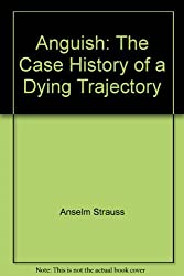 Anguish: The Case History of a Dying Trajectory
