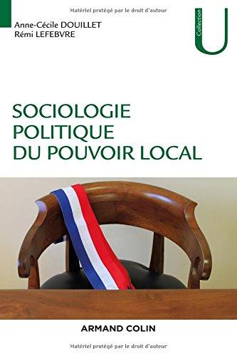 Sociologie politique du pouvoir local par Anne-Cécile Douillet, Rémi Lefebvre