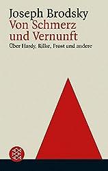 Von Schmerz und Vernunft: Über Hardys, Rilke, Frost und andere