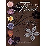 The Beader's Floral: Stitches, Designs, Projects and Inspiration for Beadwork Flowers