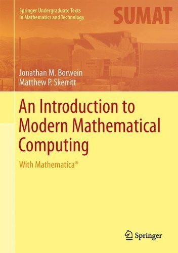 An Introduction to Modern Mathematical Computing: With Mathematica® (Springer Undergraduate Texts in Mathematics and Technology) by Borwein. Jonathan M. ( 2012 ) Hardcover