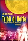 Tribù di notte. Viaggio nelle ultime perversioni di tendenza (Yahoopolis. Guide postmoderne) di Montolli, Edoardo (2005) Tapa blanda