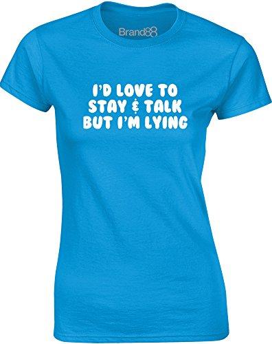 Brand88 - I'd Love to Stay & Talk But I'm Lying, Mesdames T-shirt imprimé Bleu Saphir/Blanc