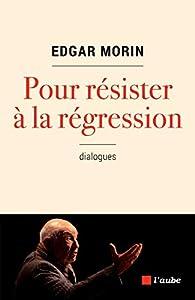 Pour résister à la régression par Edgar Morin