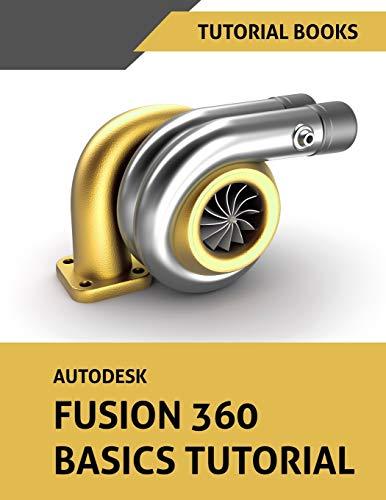 Autodesk Fusion 360 Basics Tutorial por Tutorial Books