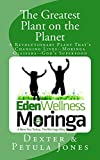 The Greatest Plant on the Planet: The Revolutionary Plant that's Changing Live--Moringa Oleifera--God's Superfood