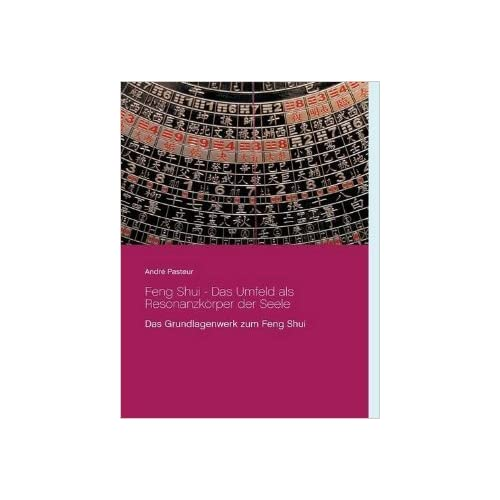Feng Shui - Das Umfeld als Resonanzkrper der Seele (German Edition) by Andr Pasteur(2015-07-13)