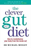 The Clever Guts Diet: How your digestion makes you who you are - and what you can do about it (kindle edition)