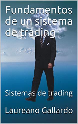 Fundamentos de un sistema de trading: Sistemas de trading por Laureano Gallardo