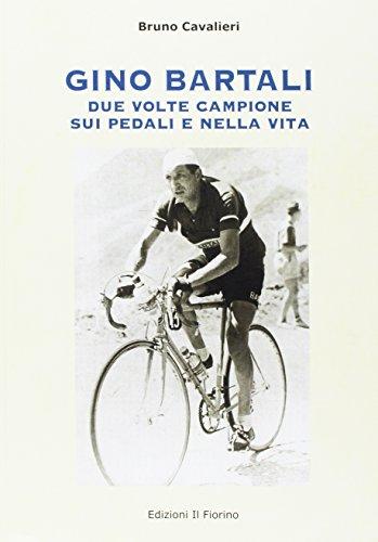 Gino Bartali due volte campione sui pedali e nella vita por Bruno Cavalieri