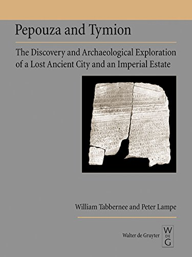 Pepouza and Tymion: The Discovery and Archaeological Exploration of a Lost Ancient City and an Imperial Estate (English Edition) Imperial Estate
