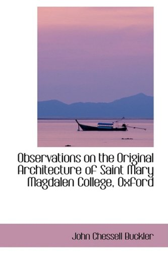 Observations on the Original Architecture of Saint Mary Magdalen College, Oxford