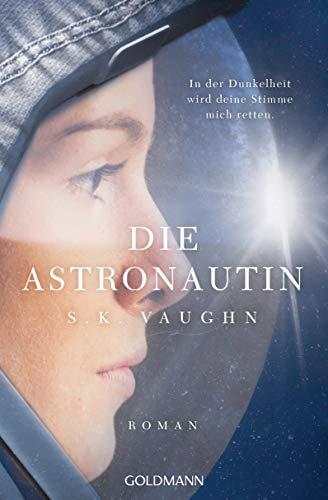 Die Astronautin - In der Dunkelheit wird deine Stimme mich retten: Roman