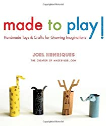 Made to Play!: Handmade Toys and Crafts for Growing Imaginations by Joel Henriques (2011-10-11)