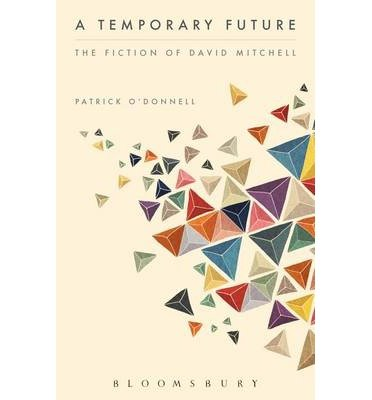 a-temporary-future-the-fiction-of-david-mitchell-author-patrick-odonnell-published-on-march-2015